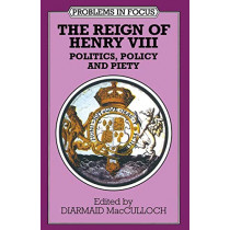 The Reign of Henry VIII: Politics, Policy and Piety by Diarmaid MacCulloch, 9780333578575