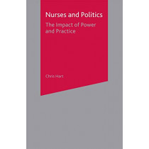 Nurses and Politics: The Impact of Power and Practice by Chris Hart, 9780333710067