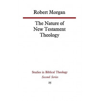 The Nature of New Testament Theology: The Contribution of William Wrede and Adolf Schlatter by Robert Morgan, 9780334011040