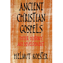 Ancient Christian Gospels: Their History and Development by Helmut Koester, 9780334049616
