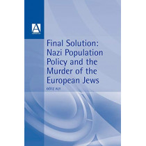 Final Solution: Nazi Population Policy and the Murder of the European Jews by Gotz Aly, 9780340677582