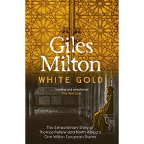 White Gold: The Extraordinary Story of Thomas Pellow and North Africa's One Million European Slaves by Giles Milton, 9780340794708