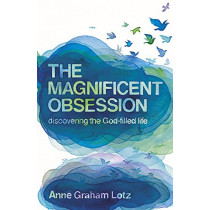 The Magnificent Obsession: Discovering the God-filled Life by Anne Graham Lotz, 9780340964408