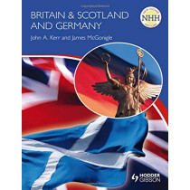 New Higher History: Britain & Scotland and Germany by John A. Kerr, 9780340987544