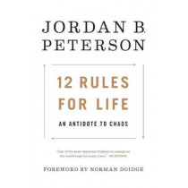 12 Rules for Life: An Antidote to Chaos by Jordan B Peterson, 9780345816023