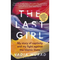 The Last Girl: My Story of Captivity and My Fight Against the Islamic State by Nadia Murad, 9780349009773