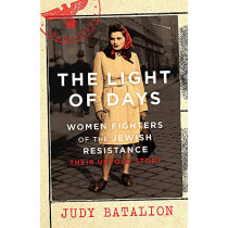The Light of Days: Women Fighters of the Jewish Resistance - Their Untold Story by Judy Batalion, 9780349011561