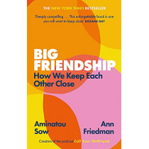 Big Friendship: How We Keep Each Other Close by Aminatou Sow, 9780349013039