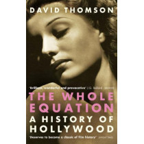 The Whole Equation: A History of Hollywood by David Thomson, 9780349117690