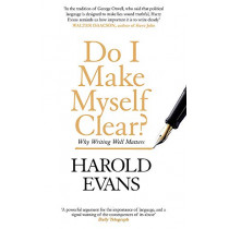 Do I Make Myself Clear?: Why Writing Well Matters by Harold Evans, 9780349142913
