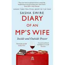 Diary of an MP's Wife: Inside and Outside Power: 'riotously candid' Sunday Times by Sasha Swire, 9780349144405