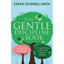 The Gentle Discipline Book: How to raise co-operative, polite and helpful children by Sarah Ockwell-Smith, 9780349412412