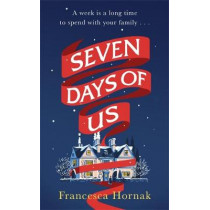 Seven Days of Us: the perfect heartwarming read for Christmas 2019 by Francesca Hornak, 9780349415598