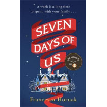 Seven Days of Us: the perfect heartwarming read for Christmas 2019 by Francesca Hornak, 9780349415611