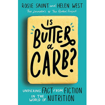 Is Butter a Carb?: Unpicking Fact from Fiction in the World of Nutrition by Rosie Saunt, 9780349419299