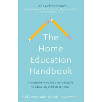 The Home Education Handbook: A comprehensive and practical guide to educating children at home by Gill Hines, 9780349419367