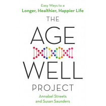 The Age-Well Project: Easy Ways to a Longer, Healthier, Happier Life by Annabel Streets, 9780349419701