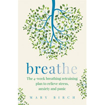 Breathe: The 4-week breathing retraining plan to relieve stress, anxiety and panic by Mary Birch, 9780349421902