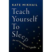 Teach Yourself to Sleep: An ex-insomniac's guide by Kate Mikhail, 9780349428161