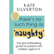 There's No Such Thing As Naughty by Kate Silverton, 9780349428529