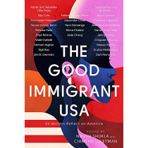 The Good Immigrant USA: 26 Writers Reflect on America by Nikesh Shukla, 9780349700366