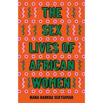 The Sex Lives of African Women by Nana Darkoa Sekyiamah, 9780349701653