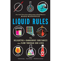 Liquid Rules: The Delightful and Dangerous Substances That Flow Through Our Lives by Mark Miodownik, 9780358108450