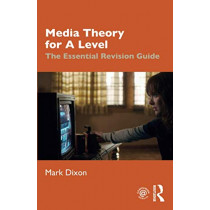 Media Theory for A Level: The Essential Revision Guide by Mark Dixon, 9780367145439