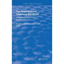 The Organizational Alignment Handbook: A Catalyst for Performance Acceleration by H. James Harrington, 9780367236472