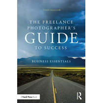 Freelance Photographer's Guide To Success: Business Essentials by Todd Bigelow, 9780367635626