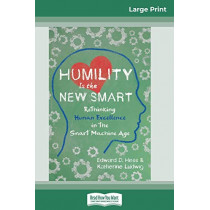 Humility Is the New Smart: Rethinking Human Excellence in the Smart Machine Age (16pt Large Print Edition) by Edward D Hess, 9780369305237