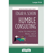 Humble Consulting: How to Provide Real Help Faster (16pt Large Print Edition) by Edgar H Schein, 9780369313065