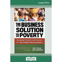 The Business Solution to Poverty: Designing Products and Services for Three Billion New Customers (16pt Large Print Edition) by Paul Polak, 9780369317179