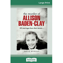 The Murder of Allison Baden-Clay (16pt Large Print Edition) by David Murray, 9780369325723