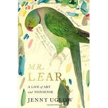 Mr. Lear: A Life of Art and Nonsense by Jenny Uglow, 9780374113339