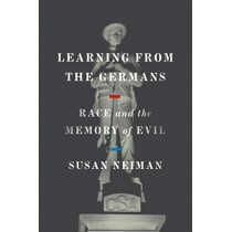 Learning from the Germans: Race and the Memory of Evil by Susan Neiman, 9780374184469
