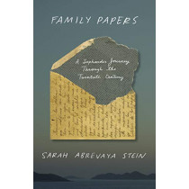 Family Papers: A Sephardic Journey Through the Twentieth Century by Sarah Abrevaya Stein, 9780374185428