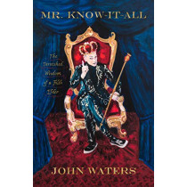 Mr. Know-It-All: The Tarnished Wisdom of a Filth Elder by John Waters, 9780374214968