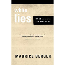 White Lies: Race and the Myths of Whiteness by Maurice Berger, 9780374527150