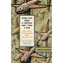 When You Were a Tadpole and I Was a Fish: And Other Speculations About This and That by Martin Gardner, 9780374532413