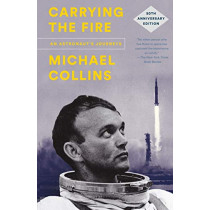 Carrying the Fire: An Astronaut's Journeys: 50th Anniversary Edition by Michael Collins, 9780374537760
