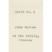 Draft No. 4: On the Writing Process by John McPhee, 9780374537975
