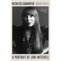 Reckless Daughter: A Portrait of Joni Mitchell by David Yaffe, 9780374538064