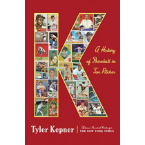 K: A History of Baseball in Ten Pitches by Tyler Kepner, 9780385541015