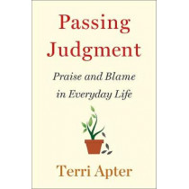 Passing Judgment: Praise and Blame in Everyday Life by Terri Apter, 9780393247855