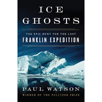 Ice Ghosts: The Epic Hunt for the Lost Franklin Expedition by Paul Watson, 9780393249385