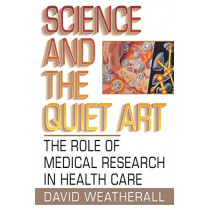 Science and the Quiet Art: The Role of Medical Research in Health Care by D. J. Weatherall, 9780393315646