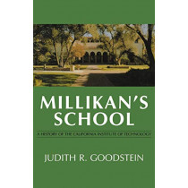 Millikan's School: A History of the California Institute of Technology by Judith R. Goodstein, 9780393329988