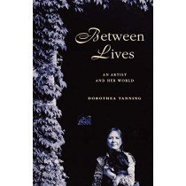 Between Lives: An Artist and Her World by Dorothea Tanning, 9780393343984