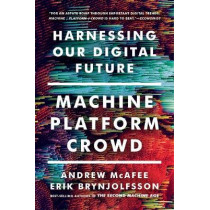 Machine, Platform, Crowd: Harnessing Our Digital Future by Andrew McAfee, 9780393356069